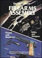 The Nra Guide To Firearms Assembly: Pistols And Revolvers, Rifles And Shotguns