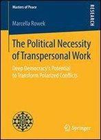 The Political Necessity Of Transpersonal Work: Deep Democracy's Potential To Transform Polarized Conflicts