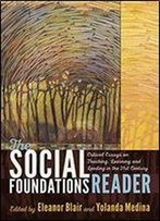 The Social Foundations Reader: Critical Essays On Teaching, Learning And Leading In The 21st Century