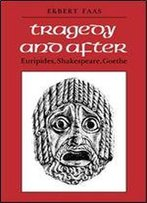 Tragedy And After: Euripides, Shakespeare, Goethe