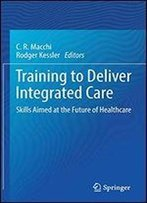Training To Deliver Integrated Care: Skills Aimed At The Future Of Healthcare