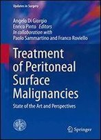 Treatment Of Peritoneal Surface Malignancies: State Of The Art And Perspectives (Updates In Surgery)