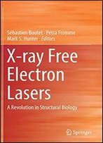 X-Ray Free Electron Lasers: A Revolution In Structural Biology
