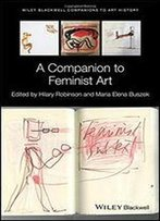 A Companion To Feminist Art (Blackwell Companions To Art History)
