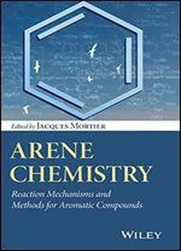 Arene Chemistry: Reaction Mechanisms And Methods For Aromatic Compounds