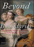 Beyond Boundaries: Rethinking Music Circulation In Early Modern England (Music And The Early Modern Imagination)