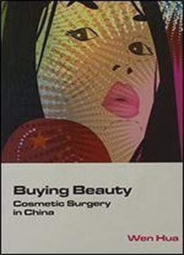 Buying Beauty: Cosmetic Surgery In China