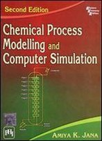 Chemical Process Modelling And Computer Simulation