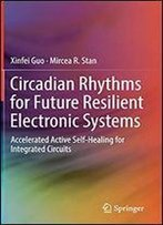 Circadian Rhythms For Future Resilient Electronic Systems: Accelerated Active Self-Healing For Integrated Circuits