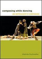 Composing While Dancing: An Improvisers Companion