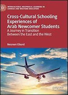 Cross-cultural Schooling Experiences Of Arab Newcomer Students: A Journey In Transition Between The East And The West