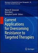 Current Applications For Overcoming Resistance To Targeted Therapies (Resistance To Targeted Anti-Cancer Therapeutics)