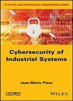 Cybersecurity Of Industrial Systems