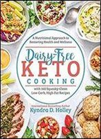 Dairy Free Keto Cooking: A Nutritional Approach To Restoring Health And Wellness