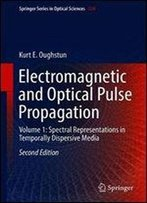 Electromagnetic And Optical Pulse Propagation: Volume 1: Spectral Representations In Temporally Dispersive Media