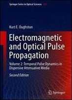 Electromagnetic And Optical Pulse Propagation: Volume 2: Temporal Pulse Dynamics In Dispersive Attenuative Media