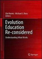 Evolution Education Re-Considered: Understanding What Works