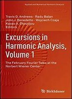 Excursions In Harmonic Analysis, Volume 1: The February Fourier Talks At The Norbert Wiener Center (Applied And Numerical Harmonic Analysis)