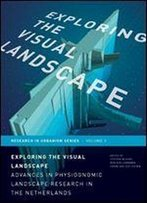 Exploring The Visual Landscape: Advances In Physiognomic Landscape Research In The Netherlands