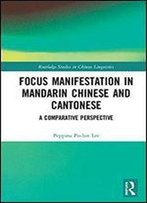 Focus Manifestation In Mandarin Chinese And Cantonese: A Comparative Perspective