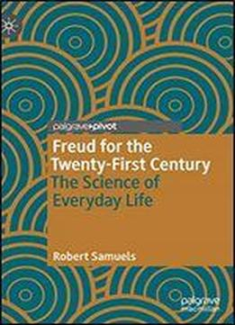 Freud For The Twenty-first Century: The Science Of Everyday Life