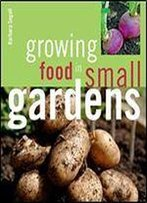Growing Food In Small Gardens