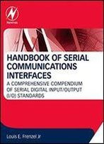 Handbook Of Serial Communications Interfaces: A Comprehensive Compendium Of Serial Digital Input/Output (I/O) Standards