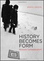 History Becomes Form: Moscow Conceptualism