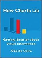 How Charts Lie: Getting Smarter About Visual Information