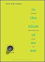 In The Blink Of An Ear: Toward A Non-Cochlear Sonic Art