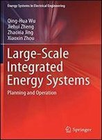 Large-Scale Integrated Energy Systems: Planning And Operation