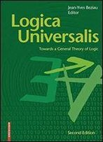 Logica Universalis: Towards A General Theory Of Logic 2e