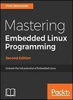 Mastering Embedded Linux Programming-second Edition