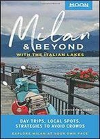 Moon Milan & Beyond: With The Italian Lakes: Day Trips, Local Spots, Strategies To Avoid Crowds