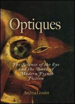 Optiques: The Science Of The Eye And The Birth Of Modern French Fiction