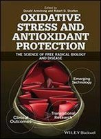 Oxidative Stress And Antioxidant Protection: The Science Of Free Radical Biology And Disease