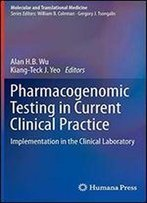 Pharmacogenomic Testing In Current Clinical Practice: Implementation In The Clinical Laboratory (Molecular And Translational Medicine)