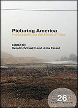 Picturing America: Photography And The Sense Of Place