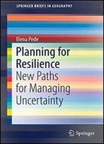 Planning For Resilience: New Paths For Managing Uncertainty