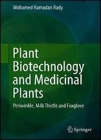 Plant Biotechnology And Medicinal Plants: Periwinkle, Milk Thistle And Foxglove