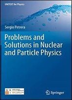 Problems And Solutions In Nuclear And Particle Physics