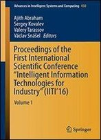 Proceedings Of The First International Scientific Conference 'Intelligent Information Technologies For Industry' (Iiti'16): Volume 1 (Advances In Intelligent Systems And Computing)