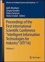 Proceedings Of The First International Scientific Conference Intelligent Information Technologies For Industry (Iiti16): Volume 2 (Advances In Intelligent Systems And Computing)