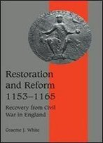 Restoration And Reform, 1153-1165: Recovery From Civil War In England