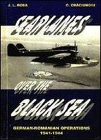 Seaplanes Over The Black Sea: German-Romanian Operations 1941-1944