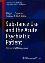 Substance Use And The Acute Psychiatric Patient: Emergency Management