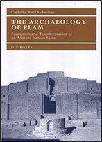 The Archaeology Of Elam: Formation And Transformation Of An Ancient Iranian State