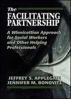 The Facilitating Partnership: A Winnicottian Approach For Social Workers And Other Helping Professionals