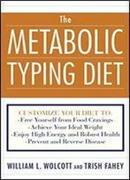 The Metabolic Typing Diet: Customize Your Diet For Permanent Weight Loss, Optimum Health, Preventing And Reversing Disease, Staying Young At Any Age