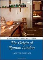 The Origin Of Roman London